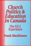 Church Politics and Education in Canada : The P. E. I. Experience, MacKinnon, Frank, 1550591045