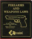 Firearms and Weapons Laws N. Y. S. : Gun Control in New York, Thomas, Lee O. and Chamberlain, Jeffrey, 1889031046