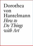 How to Do Things with Art, Dorothea von Hantelmann, 3037641045