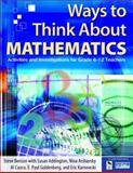 Ways to Think about Mathematics : Activities and Investigations for Grade 6-12 Teachers, Benson, Steve and Goldenberg, E. Paul, 076193104X