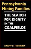 Pennsylvania Mining Families : The Search for Dignity in the Coalfields, Michrina, Barry P., 0813191041