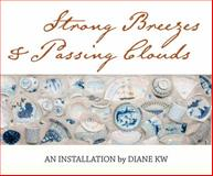 Strong Breezes and Passing Clouds : An Installation by Diane KW, Buck, Stephanie, 0938791044