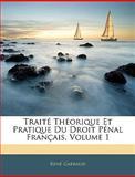 Traité Théorique et Pratique du Droit Pénal Français, Rene Garraud, 1143761049