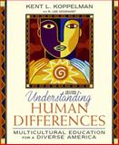 Understanding Human Differences : Multicultural Education for a Diverse America, Koppelman, Kent L., 0205531040