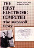 The First Electronic Computer : The Atanasoff Story, Burks, Alice R. and Burks, Arthur W., 0472081047