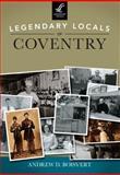 Legendary Locals of Coventry, Andrew D. Boisvert, 1467101044