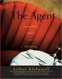 The Agent : Personalities, Politics, and Publishing, Klebanoff, Arthur M., 1587991047