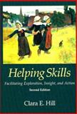Helping Skills : Facilitating Exploration, Insight, and Action, Hill, Clara E., 1591471044