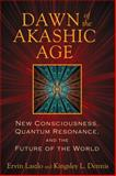 Dawn of the Akashic Age, Ervin Laszlo and Kingsley L. Dennis, 1620551047