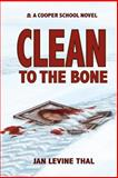 Clean to the Bone, Jan Levine Thal, 1940251044