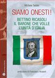 Siamo Onesti! : Bettino Ricasoli, il barone che volle l'unita D'Italia, Taddei, Michele, 8856401045