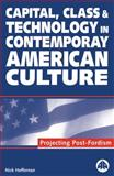 Capital, Class and Technology in Contemporary American Culture 9780745311043