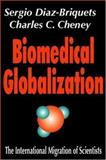 Biomedical Globalization : The International Migration of Scientists, Diaz-Briquets, Sergio and Cheney, Charles C., 0765801043