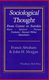 Sociological Thought : From Comte to Sorokin, Abraham, Francis and Morgan, John H., 1556051042