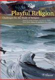 Playful Religion : Challenges for the Study of Religion, Andre Droogers, Peter B. Clarke, Grace Davie, Sidney M. Greenfield, Peter Versteeg, 9059721047