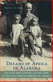 Dreams of Africa in Alabama : The Slave Ship Clotilda and the Story of the Last Africans Brought to America, Diouf, Sylviane A., 0195311043