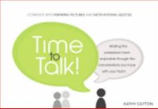 Time to Talk : Making the workplace more enjoyable through the conversations you have with your Team, Kathy Catton, 0473121042