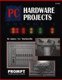 PC Hardware Projects Vol. 1 : A Complete Guide to Building Practical Addons to Your Computer, Barbarello, James, 079061104X