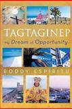 Tagtaginep - My Dream of Opportunity, Roddy Espiritu, 1479751049