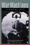 War Machines : Transforming Technologies in the U. S. Military, 1920-1940, Moy, Timothy, 158544104X