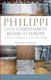 Philippi : How Christianity Began in Europe - The Epistle to the Philippians and the Excavations at Philippi, Verhoef, Eduard, 0567331040
