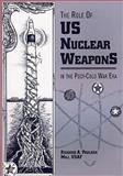 The Role of U. S. Nuclear Weapons in the Post-Cold War Era, Richard Paulsen, 1478361042
