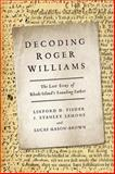 Decoding Roger Williams : The Lost Essay of Rhode Island's Founding Father, Fisher, Linford D. and Lemons, J. Stanley, 1481301047