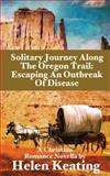 Solitary Journey along the Oregon Trail: Escaping an Outbreak of Disease, Helen Keating, 1492981044
