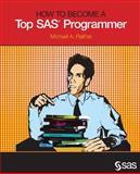 How to Become a Top SAS Programmer, Raithel, Michael A., 1612901042