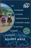 Complete Guide to Bicycle Touring in Canada, Elliott Katz, 0920361048