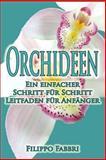 Orchideen - ein Einfacher Schritt Für Schritt Leitfaden Für Anfänger, Filippo Fabbri, 1493721046