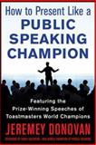 Speaker, Leader, Champion : Succeed at Work Through the Power of Public Speaking - Featuring the Prize-Winning Speeches of Toastmasters World Champions, Donovan, Jeremey and Avery, Ryan, 0071831045