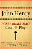 John Henry : Roark Bradford's Novel and Play, Bradford, Roark, 0195371046