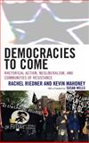 Democracies to Come : Rhetorical Action, Neoliberalism, and Communities of Resistance, Riedner, Rachel and Mahoney, Kevin, 0739111043