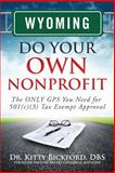 Wyoming State Do Your Own Nonprofit : The ONLY GPS You Need for 501c3 Tax Exempt Approval, Bickford, Kitty, 1633081044