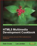 HTML5 Multimedia Development Cookbook, Cruse, Dale and Jordan, Lee, 1849691045