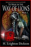 To Walk in the Way of Lions, H. Dickson, 1479321044