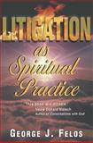Litigation As Spiritual Practice 9781577331049