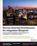 Service Oriented Architecture - An Integration Blueprint, Liebhart, Daniel and Welkenbach, Peter, 184968104X