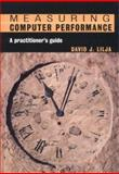 Measuring Computer Performance : A Practitioner's Guide, Lilja, David J., 0521641055