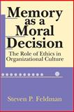 Memory As a Moral Decision : The Role of Ethics in Organizational Culture, Feldman, Steven P., 0765801051