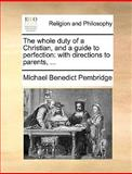 The Whole Duty of a Christian, and a Guide to Perfection, Michael Benedict Pembridge, 1140911058