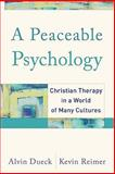 A Peaceable Psychology : Christian Therapy in a World of Many Cultures, Dueck, Alvin and Reimer, Kevin, 158743105X