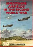 Shropshire Airfields in the Second World War, Brooks, Robin J., 184674105X
