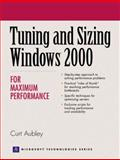 Tuning and Sizing Windows 2000 for Maximum Performance, Aubley, Curt, 0130891053