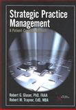 Strategic Practice Management : A Patient-Centric Approach, Glaser, Robert G. and Traynor, Robert M., 1597561053