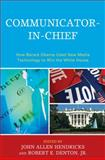 Communicator-in-Chief : How Barack Obama Used New Media Technology to Win the White House, , 0739141058