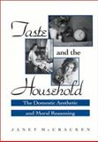 Taste and the Household : The Domestic Aesthetic and Moral Reasoning, McCracken, Janet, 0791451054