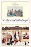 Venetians in Constantinople : Nation, Identity, and Coexistence in the Early Modern Mediterranean, Dursteler, Eric R., 0801891051