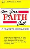 Can Your Faith Fail?, Charles Capps, 0892741058